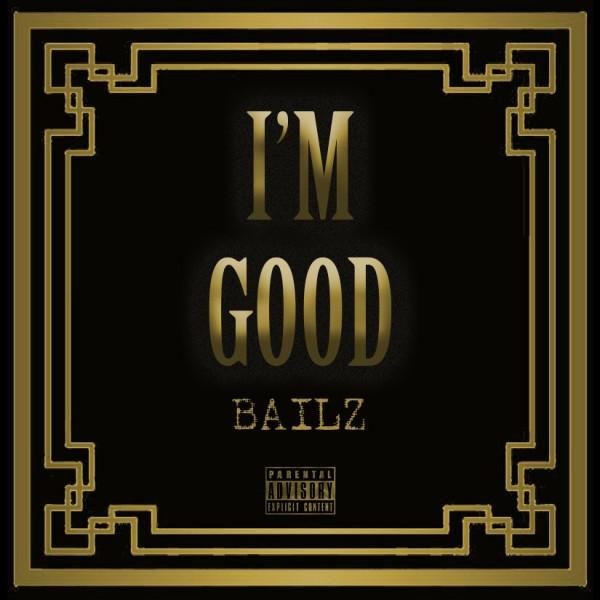 BAILZ - I'M GOOD (SINGLE)